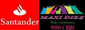 Banco Santander financiará a los interesados en abrir un Maxi Díez ( todo a 10€) o un Maxium 12 (todo A 12€)